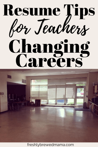 resume tips for teachers changing careers, working mom, working moms, career advice, quitting teaching