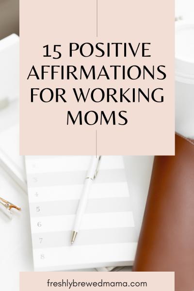 positive affirmations for working moms, working mom, career change, career advice, motherhood